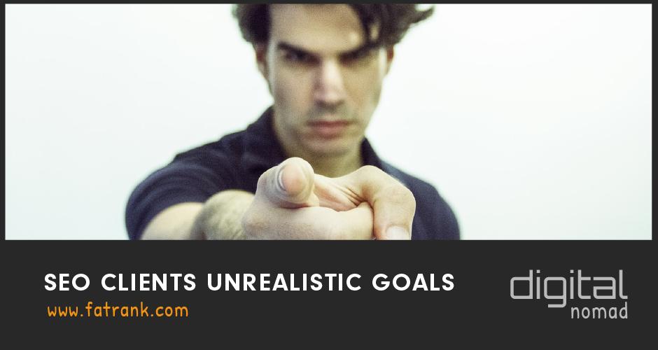 SEO Clients Unrealistic Goals