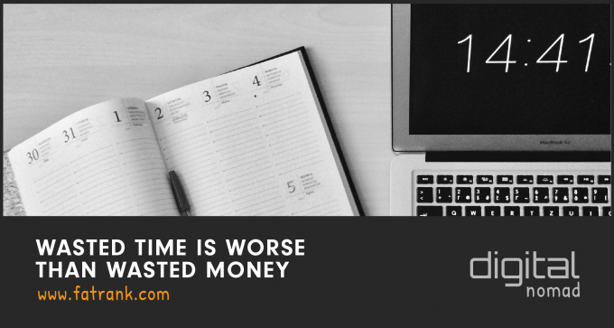 Wasted Time is Worse Than Wasted Money