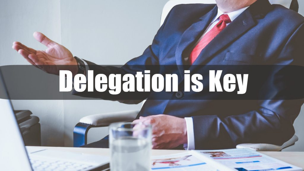 Delegation is the Key - Working on (Not in) the Business