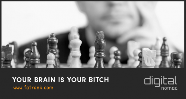 your brain is your bitch