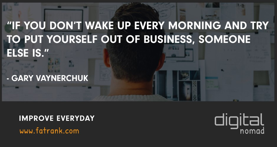 Improve Every Single Day to Try and Put Yourself Out of Business