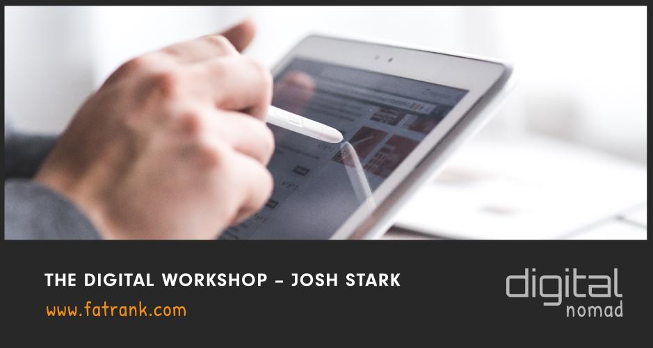 THE DIGITAL WORKSHOP - JOSH STARK