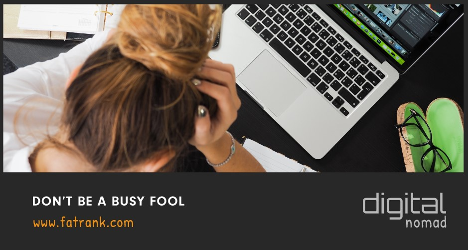 Do Not Be A Busy Fool