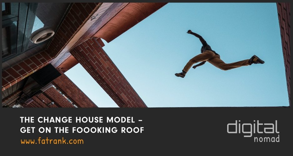 The Change House Model – Get On The Foooking Roof