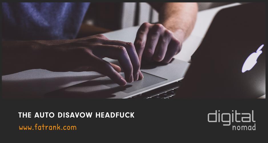 The Auto Disavow Headfuck