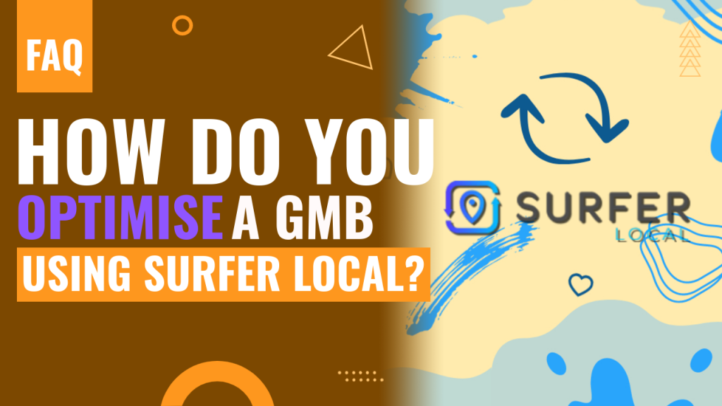 How do you optimise a GMB using Surfer Local