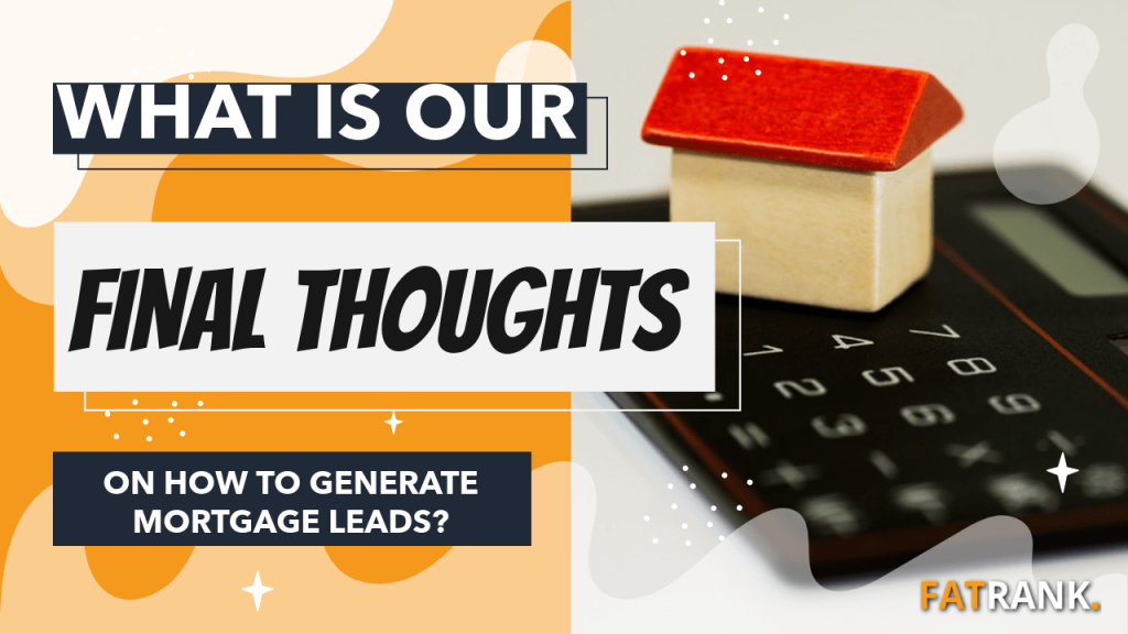 What is our final thoughts on how to generate mortgage leads