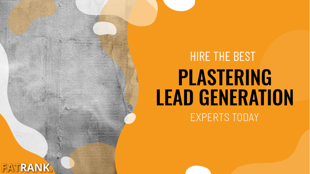 Hire the best plastering lead generation experts today