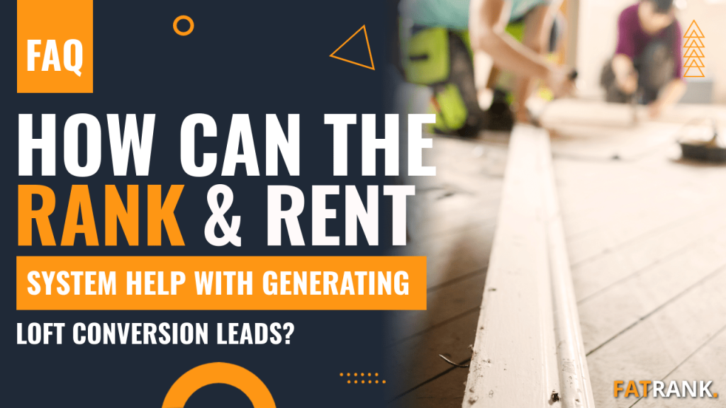 How can the rank & rent system help with generating loft conversion leads