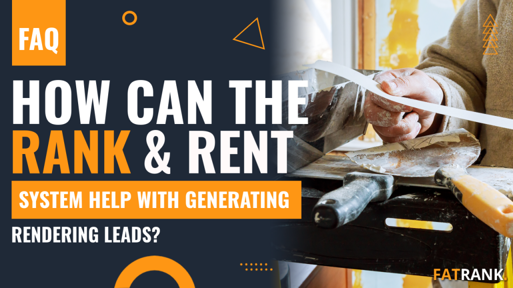 How can the rank & rent system help with generating rendering leads