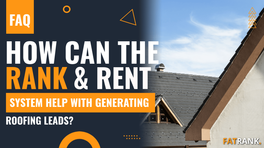How can the rank & rent system help with generating roofing leads
