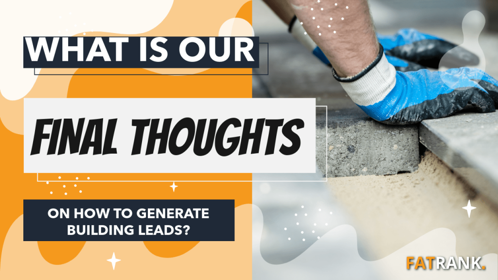 What is our final thoughts on how to generate building leads