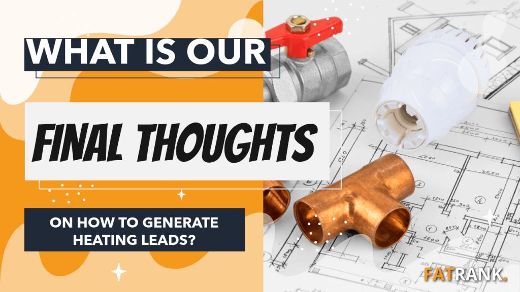 What is our final thoughts on how to generate heating leads