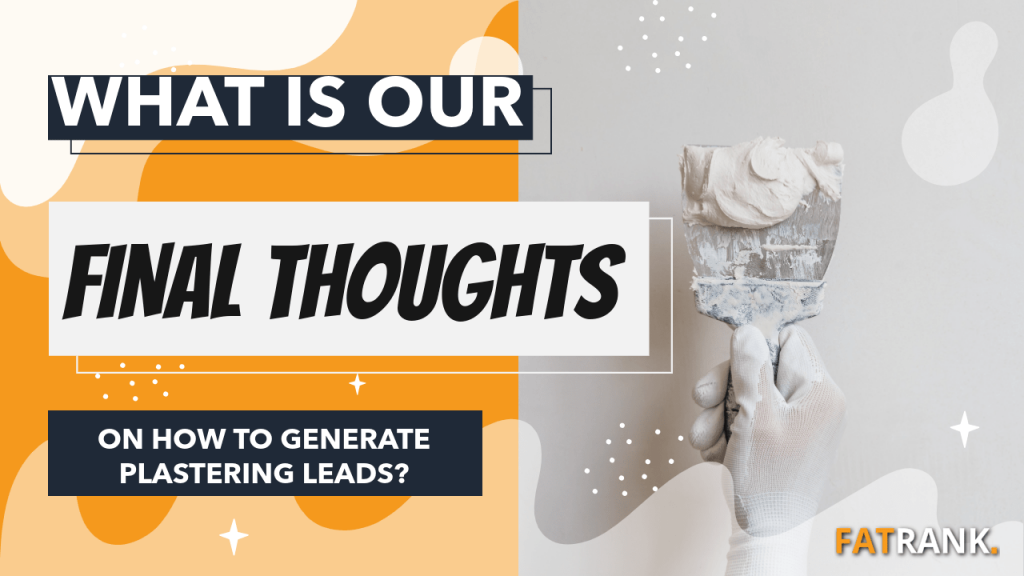 What is our final thoughts on how to generate plastering leads