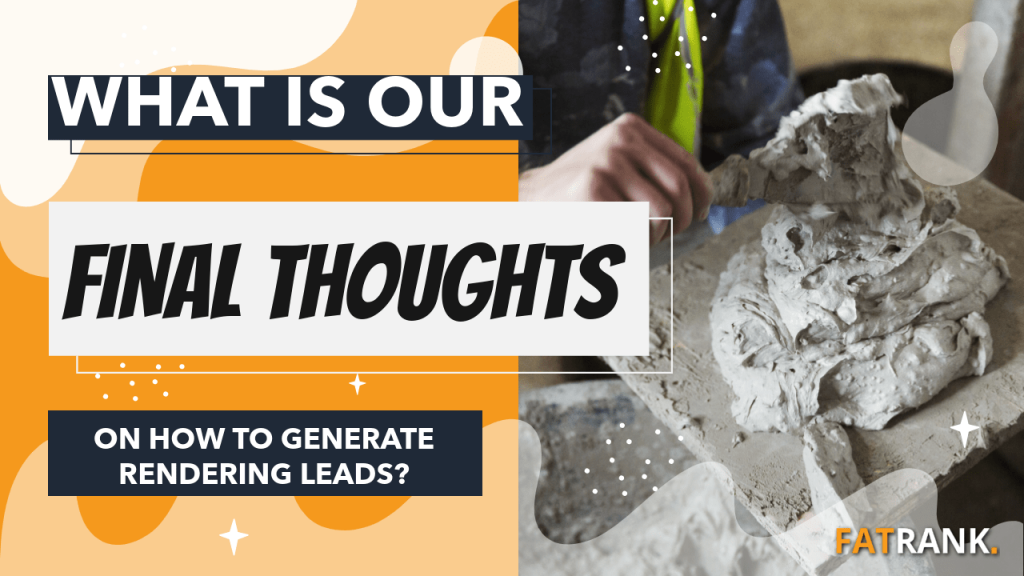 What is our final thoughts on how to generate rendering leads