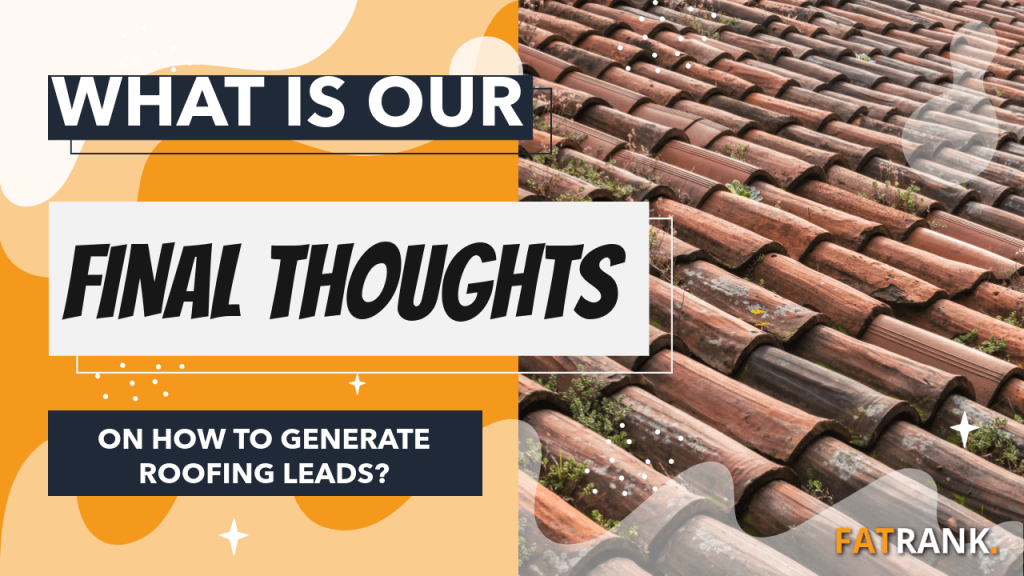 What is our final thoughts on how to generate roofing leads