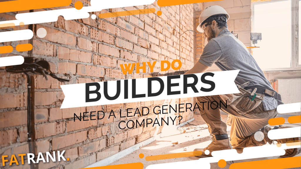Why do builders need a lead generation company