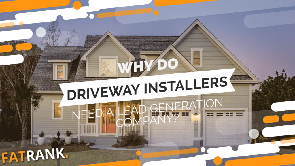 Why do driveway installers need a lead generation company