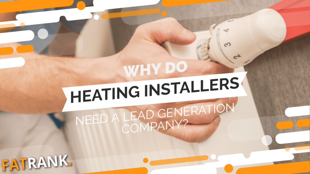 Why do heating installers need a lead generation company