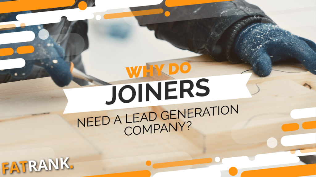 Why do joiners need a lead generation company