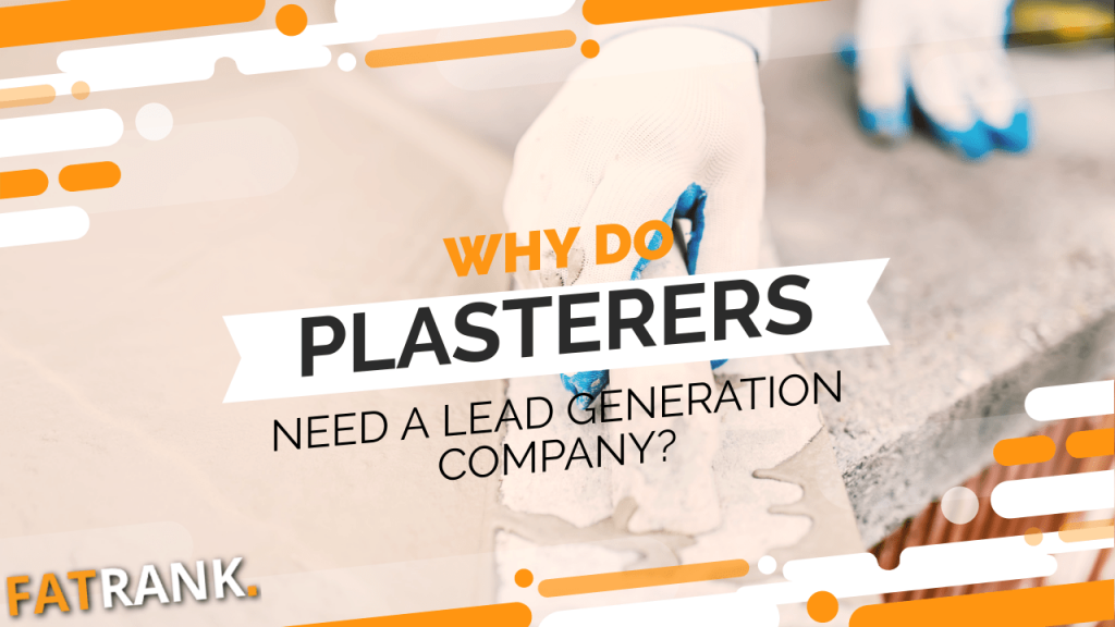 Why do plasterers need a lead generation company