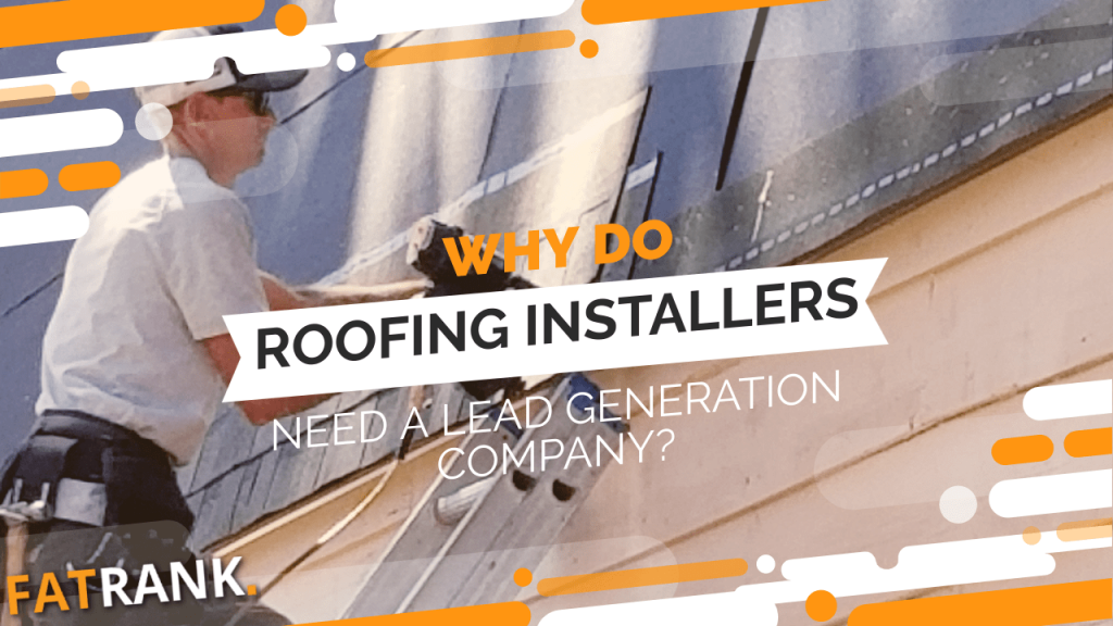 Why do roofing installers need a lead generation company
